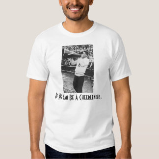 If He Can Be a Cheerleader... T-shirt