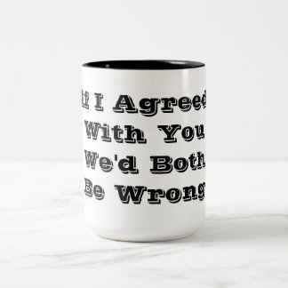 If I agreed with you we'd both be wrong Two-Tone Coffee Mug