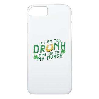 If I Am Too Drunk Take Me to My Nurse St Patricks iPhone 8/7 Case