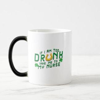 If I Am Too Drunk Take Me to My Nurse St Patricks Magic Mug