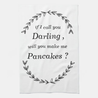 """if I call you darling, will you make me pancakes"" Kitchen Towel"