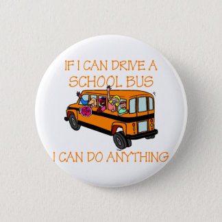 If I Can Driver A School Bus, I Can Do Anything 2 Inch Round Button