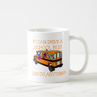 If I Can Driver A School Bus, I Can Do Anything Classic White Coffee Mug