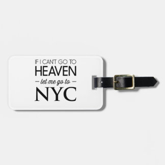 If I Can't Go to Heaven Let Me Go to NYC Luggage Tag