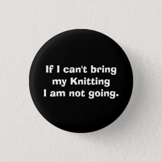 If I can't bring my Knitting... 1 Inch Round Button