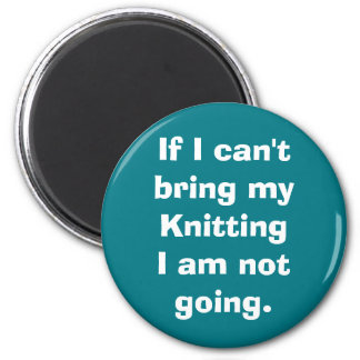 If I can't bring my Knitting 2 Inch Round Magnet