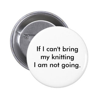 If I can't bring my knitting I am not going. 2 Inch Round Button