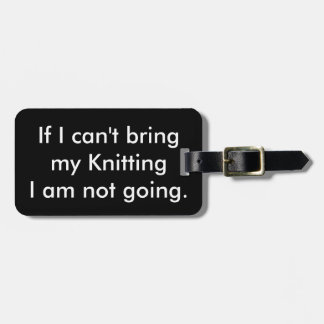 If I can't bring my knitting... Luggage Tag
