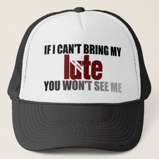 If I Can't Bring My Lute You Won't See Me Trucker Hat