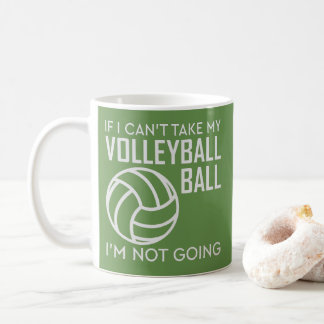 If I Can't Take My Volleyball I'm Not Going-Sport Coffee Mug