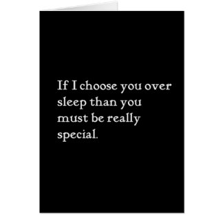 IF I CHOOSE YOU OVER SLEEP YOU MUST BE REALLY SPEC GREETING CARD