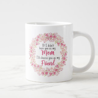 If I Didn't Have You As A Mom Choose You As Friend Large Coffee Mug