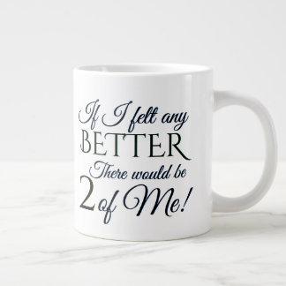 If I Felt Any Better Large Coffee Mug