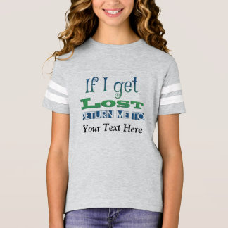 If I get lost, return me to INSERT TEXT HERE T-Shirt