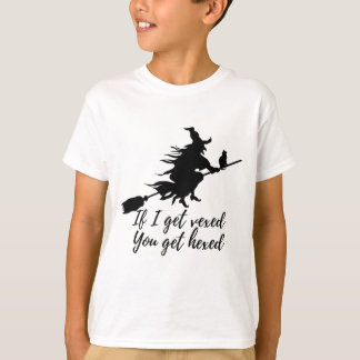 If I get vexed, you get hexed T-Shirt