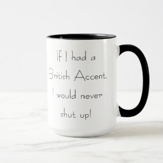 """If I Had a British Accent"" Funny Coffee Mug"