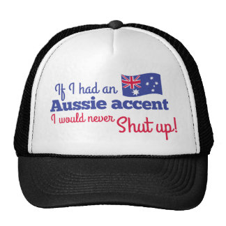 If I had an AUSSIE ACCENT I would never shut up Trucker Hat