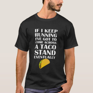 If I Keep Running I'll Come to a Taco T-shirt