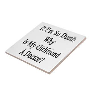 If I m So Dumb Why Is My Girlfriend A Doctor Ceramic Tiles