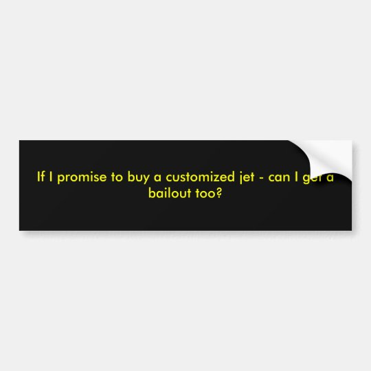If I promise to buy a customized jet - can I ge... Bumper Sticker