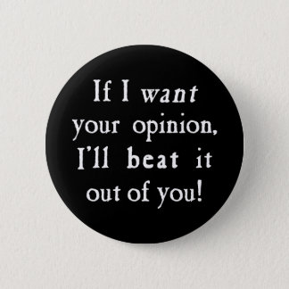 If I Want Your Opinion I'll Beat It Out Of You 2 Inch Round Button