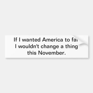 If I wanted America to fail Bumper Sticker