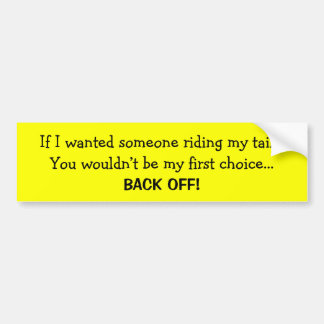If I wanted someone riding my tail... Bumper Sticker