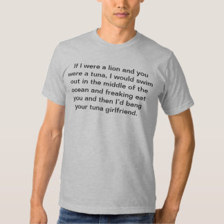 If I were a lion and you were a tuna, I would swim Tee Shirt