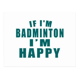 IF I'M BADMINTON I'M HAPPY POSTCARD
