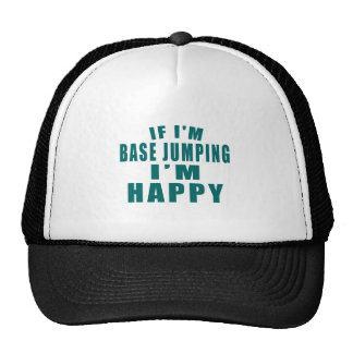 IF I'M BASE JUMPING I'M HAPPY TRUCKER HAT