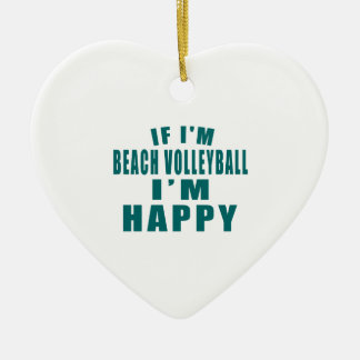IF I'M BEACH VOLLEYBALL I'M HAPPY CERAMIC HEART ORNAMENT