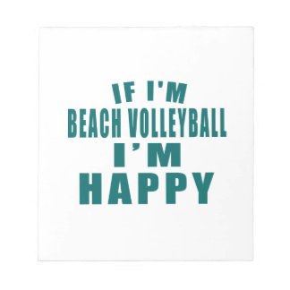 IF I'M BEACH VOLLEYBALL I'M HAPPY NOTEPADS