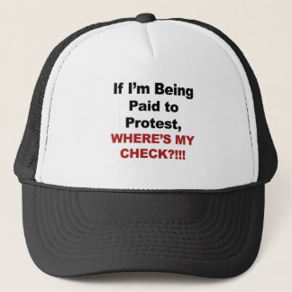 If I'm Being Paid to Protest, Where's My Check? Trucker Hat