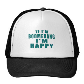 IF I'M BOOMERANG I'M HAPPY TRUCKER HAT