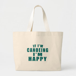 IF I'M CANOEING I'M HAPPY LARGE TOTE BAG