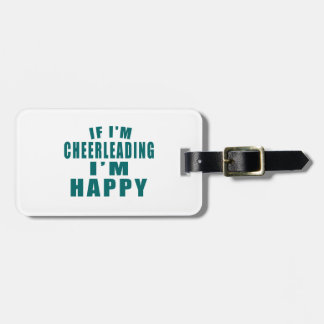 IF I'M CHEERLEADING I'M HAPPY BAG TAG