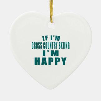 IF I'M CROSS COUNTRY SKIING I'M HAPPY CERAMIC HEART ORNAMENT