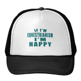 IF I'M EQUESTRIANISM I'M HAPPY TRUCKER HAT