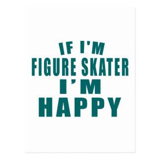IF I'M FIGURE SKATER I'M HAPPY POSTCARD