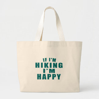 IF I'M HIKING I'M HAPPY LARGE TOTE BAG