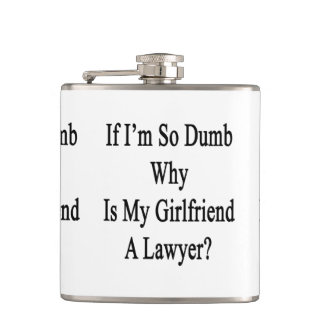 If I'm So Dumb Why Is My Girlfriend A Lawyer Hip Flask
