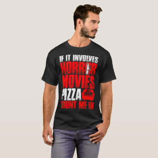 If Involves Horror Movies Pizza Couch Count Me In T-Shirt