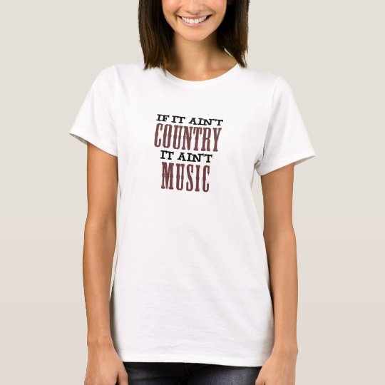 If It Ain't Country It Ain't Music T-Shirt
