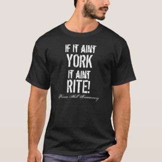 If it aint York It aint RITE! T-Shirt