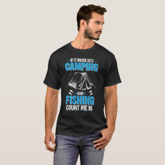 If It Involves Camping And Fishing Count Me In T-Shirt