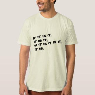 If it is it....it is. T-Shirt