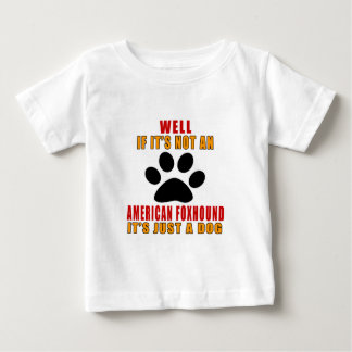 If It Is Not A It's Just AMERICAN FOXHOUND Dog Baby T-Shirt