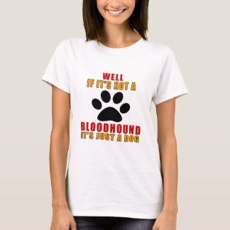 If It Is Not A It's Just BLOODHOUND Dog T-Shirt