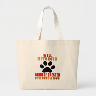 If It Is Not CHINESE CRESTED It's Just A Dog Large Tote Bag