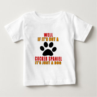 If It Is Not COCKER SPANIEL It's Just A Dog Baby T-Shirt